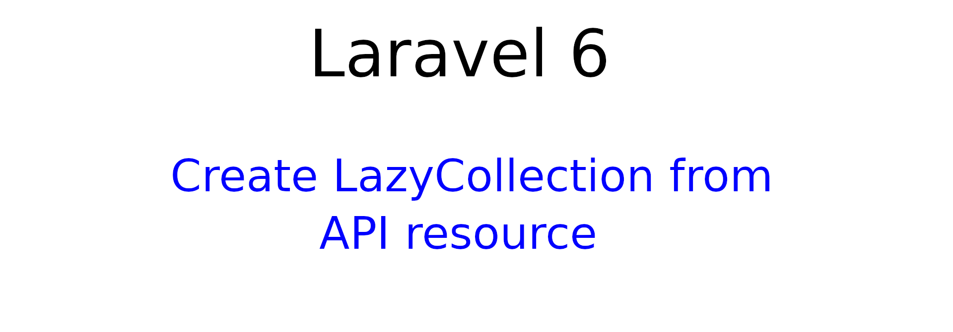 Create LazyCollection from API resource