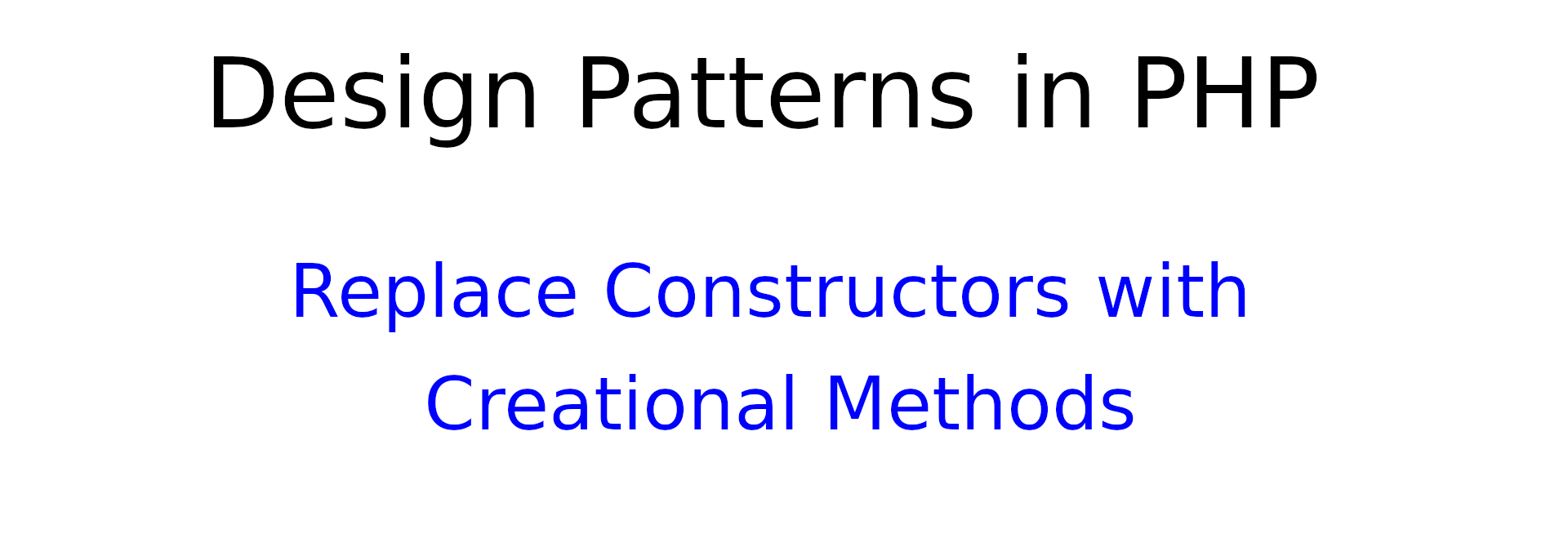 Design patterns in PHP: Replace Constructors with Creation Methods